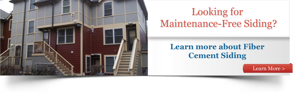 Looking for Maintenance-Free Siding?  Learn more about Fiber Cement Siding.